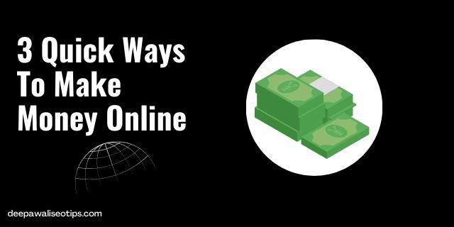 3 Quick Ways To Make Money Online